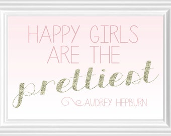 Happy Girls are the Prettiest- Printable Quote- INSTANT DOWNLOAD