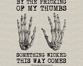 Halloween Skeleton Hands Bones Shakespeare Quote Wicked Printable Digital Download for Iron on Transfer Totes Pillows Tea Towels DT1173