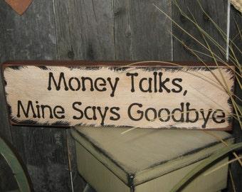 "Primitive Wood Sign Funny Humor Comedy "" MONEY TALKS Mine says GoodBye "" Country Housewares Wall art Decor Shelf Sitter Folkart"