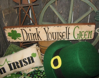 "Very Primitive Lg Wood Irish Sign  Artist Original Design Spiritual  - "" Drink Yourself GREEN  ""  ST Patricks Holiday Housewares"