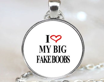 I Love My Big Fake Boobs Handcrafted  Necklace Pendant (PD0219)