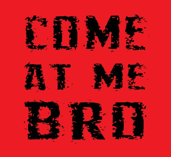 Come At Me Bro Funny Kids Shirt Humorour Ladies Tees Guys Shirts Mens Womens T Shirt Hilarious 2XL 3XL 4XL Red Short Sleeve Fitted S M L XL