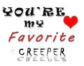 Valentine Anniversary Humorous Favorite Creeper Greeting Card
