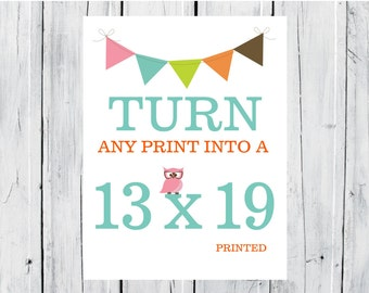 Turn any Print in my Shop into a 13x19