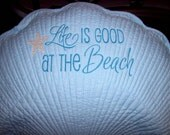 Life is Good at the Beach Embroidered Shell Shape Pillow - YOUR color Choice
