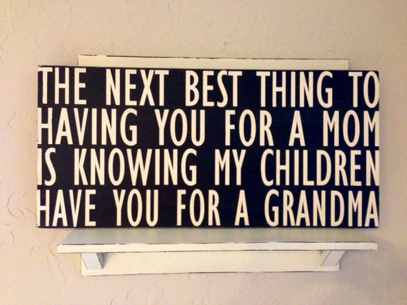 The next best thing to having you for a mom is knowing my children have you for a grandma