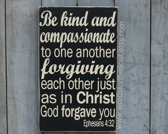 Be Kind and Compassionate Forgiving Ephesians 4:32 Christian Bible Scripture Typography Art  Wooden Sign