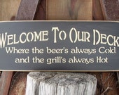 Wood Sign, Welcome To Our Deck, Where The Beer's Always Cold And The Grill's Always Hot, Deck, Handmade