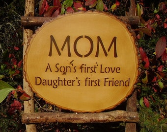 Wood Sign, Mom, A Sons First Love, Daughters First Friend, Mom, Family, Wood Slab, Rustic