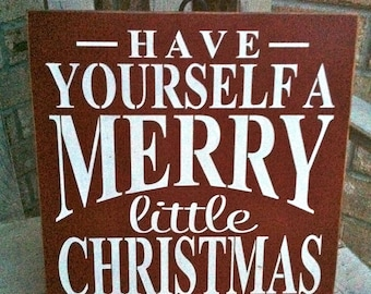 Primitive Christmas Have Yourself A Merry Little Christmas Wood Sign
