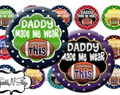 Instant Download Bottle Cap Image Sheet - Daddy Made Me Wear This - 1 inch Circles