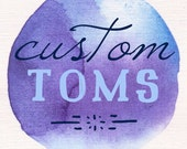 Custom Painted Toms, Vans, Converse, or Keds