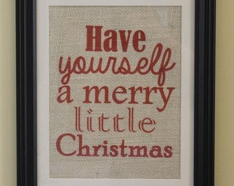 Have Yourself a Merry Little Christmas Burlap Sign/Wall Print