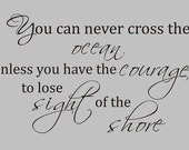 You can  never cross the ocean unless you have the courage to lose sight of the shore vinyl decal
