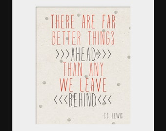 Wall Decor- Inspirational Motivational Quote Print- There Are Far Better Things Ahead Than Any We Leave Behind- CS Lewis Quote Print