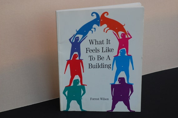 What It Feels Like To Be A Building, by Forrest Wilson