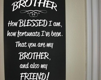 Custom Personalized Wooden sign-Brother how blessed I am, how fortunate I've been that you are my brother and also my friend!