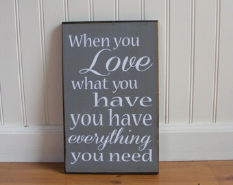 When You Love What You Have You Have Everything You Need. Hand Painted Typography Sign