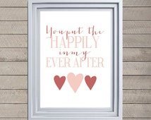"""INSTANT DOWNLOAD: """"You put the happily in my ever after"""" frameable Typographic Print, Holiday Decoration 8x10"""