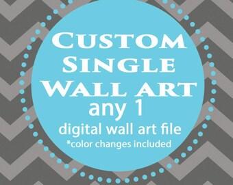 Single 1 Custom Printable Wall Art Digital JPG file