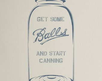 "Get Some Balls and Start Canning - letterpress print - 11"" x 14"""