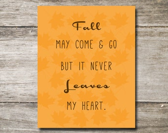 Fall May Come And Go, But It Never Leaves My Heart - Fall Leaves Typography Print - Autumn -Wall Decor - Wall Art - Digital Download