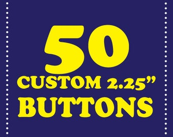 50 custom 2.25 inch buttons