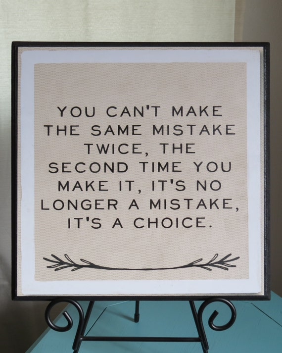 Making The Same Mistake Twice Quotes: Items Similar To Can't Make The Same Mistake Twice Quote