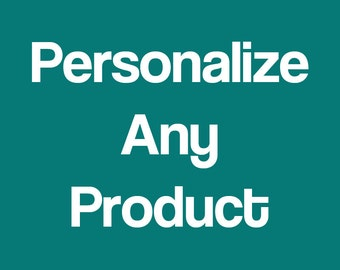 Personalize Any Product With a Name, Word, or Color of Your Choice