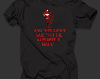 And then Satan Said Put the Alphabet in Math  T Shirt Top 100% Cotton TShirt