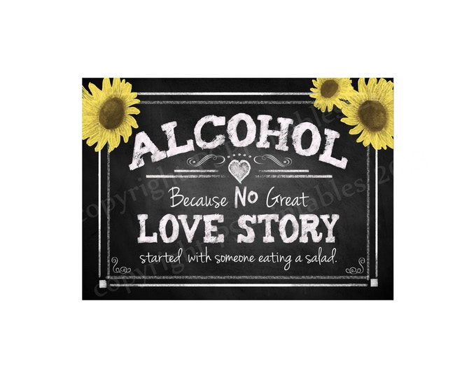 Alcohol because no great love story started with a salad sign - Sunflower Chalkboard Style DIY printable sign
