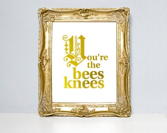 You're the bees knees, old british sayings, quote poster, bee print, metallic foil, typography poster, funny sayings, gold foil, quote print