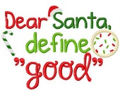 Christmas Embroidery Design Dear Santa, define good?  Embroidery Design Digital Instant Download 4x4 and 5x7