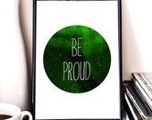Be Proud, Printable Poster, Instant Download, wall decor, inspirational, motivational