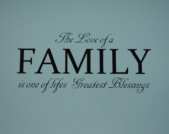 The Love of a Family is one of life's Greatest Blessing, matte finish vinyl wall quote saying decal