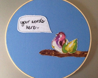 your words here - custom hoop are with embroidered quote and appliqued bird