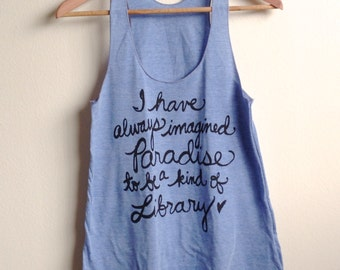 """Library Book Quotes. Jorge Luis Borges """"I have always imagined Paradise"""".  Racerback Tank. MADE TO ORDER"""