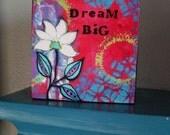 Dream Big, Inspirational Art Print Woodblock, Pink, White Flower, Light Blue, Green, Whimsical, 4x4