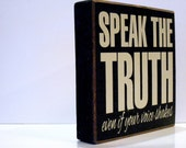 Speak the Truth Even If Your Voice Shakes - Inspirational Quote Wooden Sign - Wall Decor - Home Decor - You Pick Colors