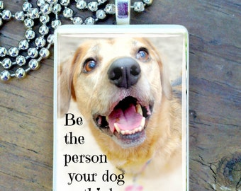 Be the person your dog thinks you are  game tile pendant