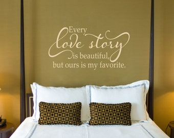 Every Love Story is Beautiful - Love Wall Decal - Master Bedroom Decor - Wedding Gift