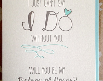 Will you be my Matron of Honor card - Maid of Honor card - I can't say I do without you. Matron of Honor Letterpress Card