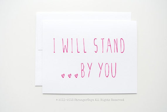 "Sympathy Card. ""I Will Stand by You"" Greeting Card. Anniversary Card. Wedding Card. I love you card. Just because Card."