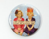 Funny mirror, Pocket mirror, glass mirror, humorous mirror, mirror, purse mirror, Gift for her, crown on picture day (3548)