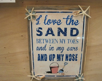 """Beach Decor Sign -  """"I Love the Sand Between My Toes and In My Ears and Up My Nose"""" Sign - Coastal Home Decor - Beach Sign - Wooden Sign"""
