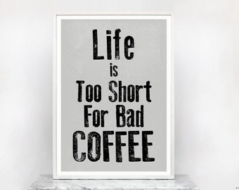 Life is Too Short For Bad Coffee - Witty and Fun Quote Art Print