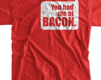 You Had Me At Bacon Screen Printed T-Shirt Tee Shirt T Shirt Mens Ladies Womens Youth Kids Funny Food Geek Foodie