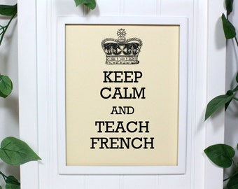 French Keep Calm Poster - 8 x 10 Art Print - Keep Calm and Teach French - Shown in French Vanilla - Buy 2 Posters, Get a 3rd Free