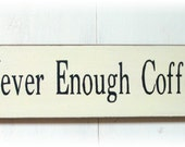 Never Enough Coffee primitive wood sign ready to ship