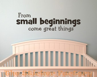 From Small Beginnings Come Great Things vinyl wall decal quote